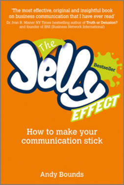 Bounds, Andy - The Jelly Effect: How to Make Your Communication Stick, ebook