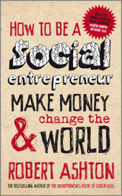 Ashton, Robert - How to be a Social Entrepreneur: Make Money and  Change the World, ebook