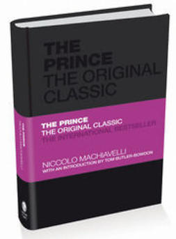 Machiavelli, Niccolo - The Prince: The Original Classic, ebook