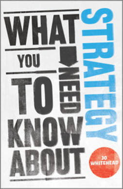 Whitehead, Jo - What You Need to Know about Strategy, ebook