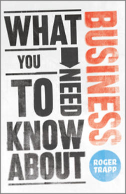 Trapp, Roger - What You Need to Know about Business, ebook