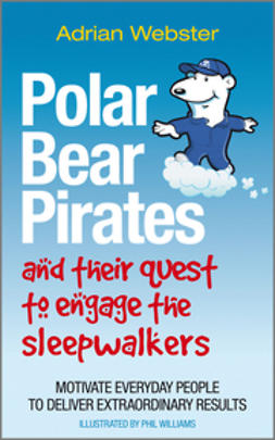 Webster, Adrian - Polar Bear Pirates and Their Quest to Engage the Sleepwalkers: Motivate everyday people to deliver extraordinary results, ebook