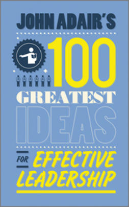 Adair, John - John Adair's 100 Greatest Ideas for Effective Leadership, e-bok