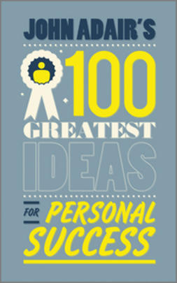 Adair, John - John Adair's 100 Greatest Ideas for Personal Success, ebook
