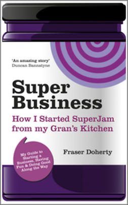 Doherty, Fraser - SuperBusiness: How I Started SuperJam from My Gran's Kitchen, ebook