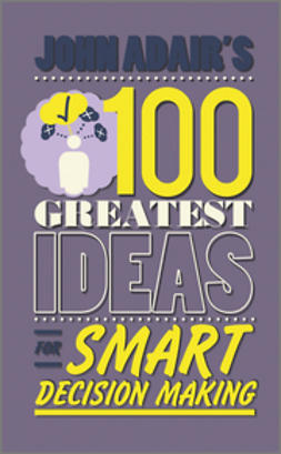 Adair, John - John Adair's 100 Greatest Ideas for Smart Decision Making, e-bok