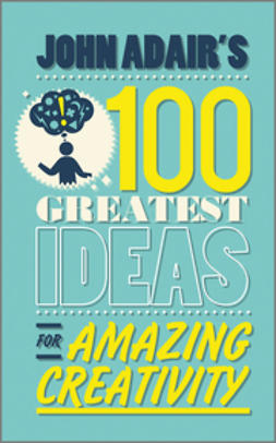 Adair, John - John Adair's 100 Greatest Ideas for Amazing Creativity, e-bok