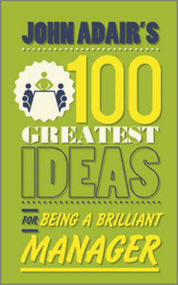 Adair, John - John Adair's 100 Greatest Ideas for Being a Brilliant Manager, ebook