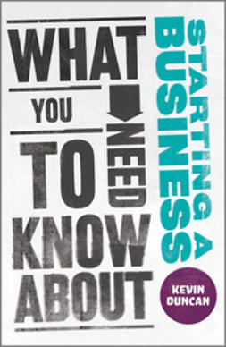 Duncan, Kevin - What You Need to Know about Starting a Business, ebook