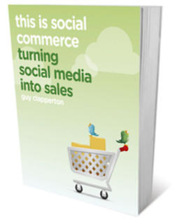 Clapperton, Guy - This is Social Commerce: Turning Social Media into Sales, ebook