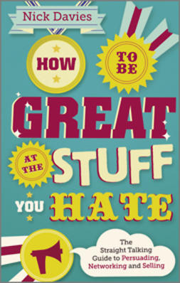 Davies, Nick - How to Be Great at The Stuff You Hate: The Straight-Talking Guide to Networking, Persuading and Selling, ebook