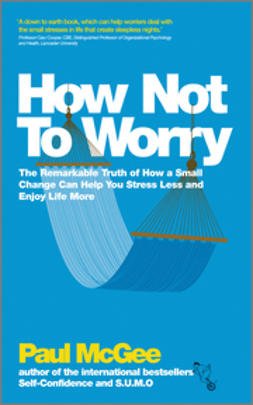 McGee, Paul - How Not To Worry: The Remarkable Truth of How a Small Change Can Help You Stress Less and Enjoy Life More, ebook