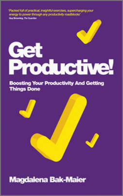Bak-Maier, Magdalena - Get Productive!: Boosting Your Productivity And Getting Things Done, ebook