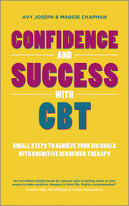 Joseph, Avy - Confidence and Success with CBT: Small steps to achieve your big goals with cognitive behaviour therapy, ebook
