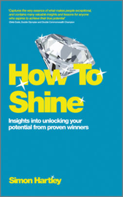 Hartley, Simon - How To Shine: Insights into unlocking your potential from proven winners, ebook