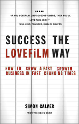 Calver, Simon - Success the LOVEFiLM Way: How to Grow A Fast Growth Business in Fast Changing Times, ebook