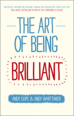 Cope, Andy - The Art of Being Brilliant: Transform Your Life by Doing What Works For You, ebook