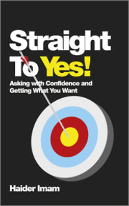 Imam, Haider - Straight to Yes: Asking with Confidence and Getting What You Want, ebook