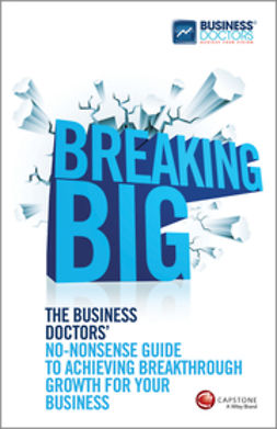 - Breaking Big: The Business Doctors' No-nonsense Guide to Achieving Breakthrough Growth for Your Business, ebook