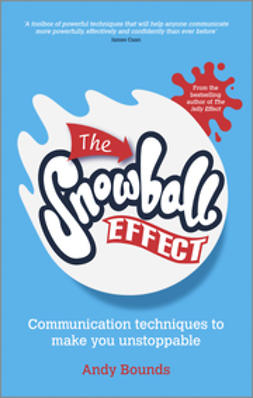 Bounds, Andy - The Snowball Effect: Communication Techniques to Make You Unstoppable, e-bok