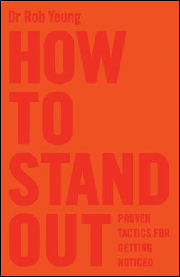 Yeung, Rob - How to Stand Out: Proven Tactics for Getting Noticed, ebook