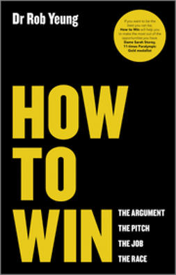 Yeung, Rob - How to Win: The Argument, the Pitch, the Job, the Race, ebook