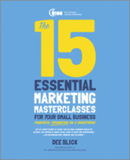 Blick, Dee - The 15 Essential Marketing Masterclasses for Your Small Business, e-bok