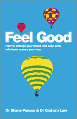 Law, Graham - Feel Good: How to Change Your Mood and Cope with Whatever Comes Your Way, e-kirja