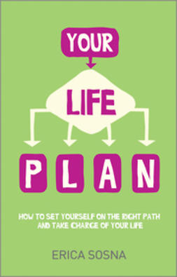 Sosna, Erica - Your Life Plan: How to set yourself on the right path and take charge of your life, ebook
