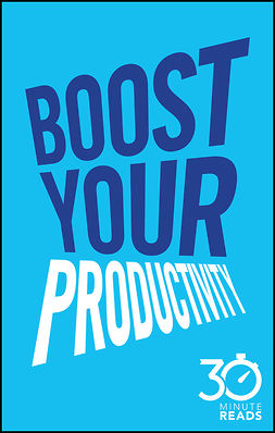 Bate, Nicholas - Boost Your Productivity: 30 Minute Reads: A Shortcut to Getting Things Done and Getting Your Life Sorted, ebook