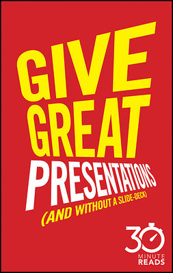 Bate, Nicholas - Give Great Presentations (And Without a Slide-Deck): 30 Minute Reads: A Shortcut to Better Presenting and Public Speaking, e-bok