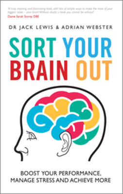 Lewis, Jack - Sort Your Brain Out: Boost Your Performance, Manage Stress and Achieve More, ebook
