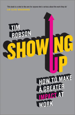 Robson, Tim - Showing Up: How to make a greater impact at work, ebook