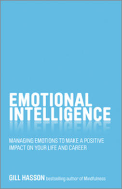 Hasson, Gill - Emotional Intelligence: Managing emotions to make a positive impact on your life and career, ebook