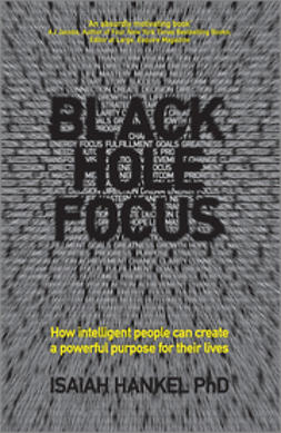 Hankel, Isaiah - Black Hole Focus: How intelligent people can create a powerful purpose for their lives, ebook