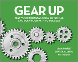 Ramfelt, Lena - Gear Up: Test Your Business Model Potential and Plan Your Path to Success, ebook