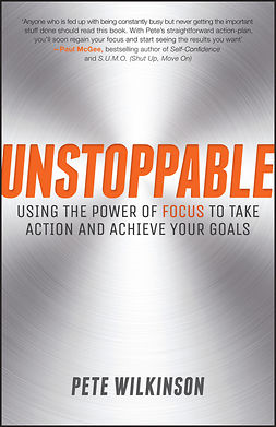 Wilkinson, Pete - Unstoppable: Using the power of focus to take action and achieve your goals, ebook
