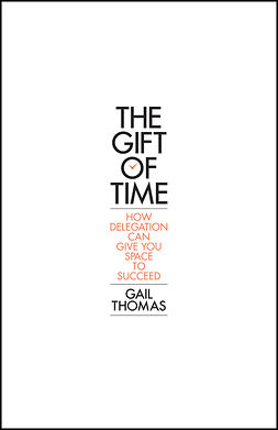 Thomas, Gail - The Gift of Time: How Delegation Can Give you Space to Succeed, ebook