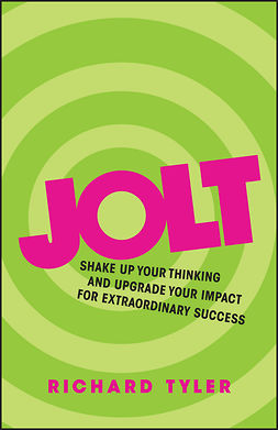 Tyler, Richard - Jolt: Shake Up Your Thinking and Upgrade Your Impact for Extraordinary Success, ebook