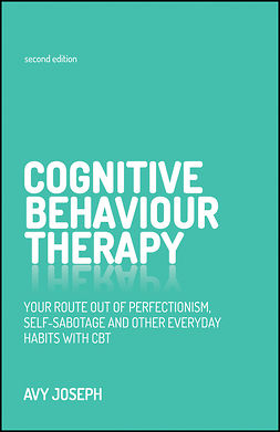 Joseph, Avy - Cognitive Behaviour Therapy: Your route out of perfectionism, self-sabotage and other everyday habits with CBT, ebook