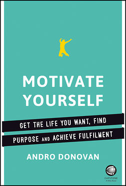 Donovan, Andro - Motivate Yourself: Get the Life You Want, Find Purpose and Achieve Fulfilment, ebook