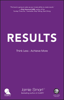 Smart, Jamie - Results: Think Less. Achieve More, ebook