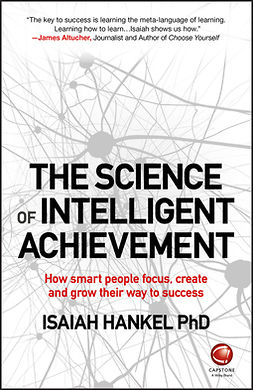 Hankel, Isaiah - The Science of Intelligent Achievement: How Smart People Focus, Create and Grow Their Way to Success, e-bok