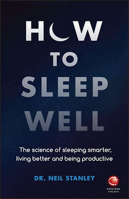 Stanley, Neil - How to Sleep Well: The Science of Sleeping Smarter, Living Better and Being Productive, ebook
