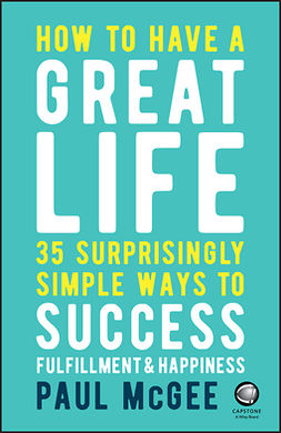 McGee, Paul - How to Have a Great Life: 35 Surprisingly Simple Ways to Success, Fulfillment and Happiness, ebook