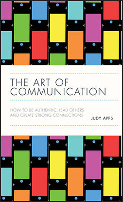 Apps, Judy - The Art of Communication: How to be Authentic, Lead Others, and Create Strong Connections, ebook