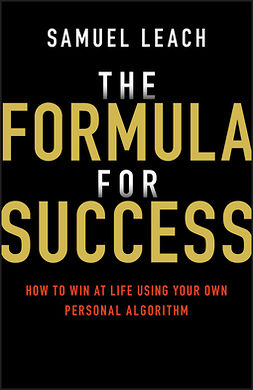 Leach, Samuel - The Formula for Success: How to Win at Life Using Your Own Personal Algorithm, ebook