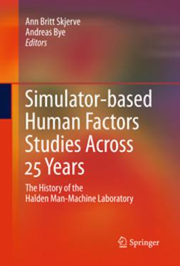 Skjerve, Ann Britt - Simulator-based Human Factors Studies Across 25 Years, ebook
