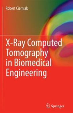 Cierniak, Robert - X-Ray Computed Tomography in Biomedical Engineering, ebook