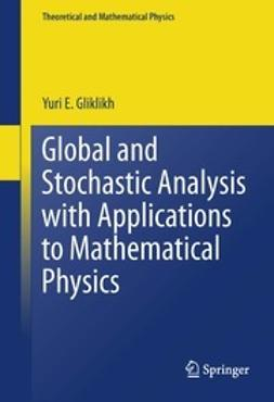 Gliklikh, Yuri E. - Global and Stochastic Analysis with Applications to Mathematical Physics, ebook